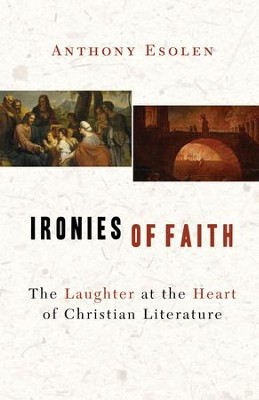 Ironies of Faith: The Laughter at the Heart of Christian Literature / Digital original - eBook  -     By: Anthony Esolen
