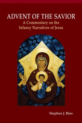 Advent of the Savior: A Commentary on the Infancy Narratives of Jesus  -     By: Stephen J. Binz
