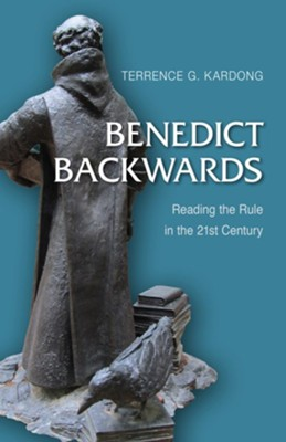 Benedict Backwards: Reading the Rule in the 21st Century  -     By: Terrance G. Kardong
