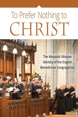 To Prefer Nothing to Christ: The Monastic Mission Identity of the English Benedictine Congregation  -