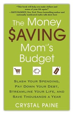 Money Saving Mom's Budget: Slash Your Spending, Pay Down Your Debt, Streamline Your Life, And Save Thousand  -     By: Crystal Paine