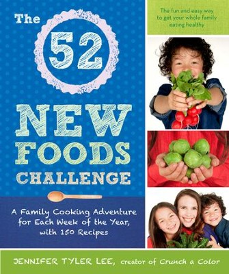 The 52 New Foods Challenge: A Family Cooking Adventure for Each Week of the Year, with 150 Recipes - eBook  -     By: Jennifer Tyler Lee
