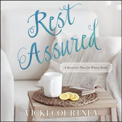 Rest Assured: A Recovery Plan for Weary Souls - unabridged audio book on CD  -     Narrated By: Marguerite Gavin     By: Vicki Courtney