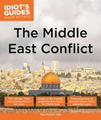 Idiot's Guides: The Middle East Conflict  -     By: Alan Axelrod Ph.D.
