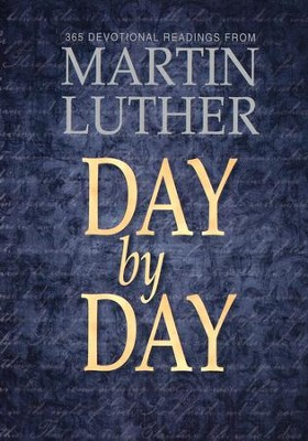 Day by Day: 365 Devotional Readings from Martin Luther   -