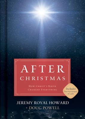 After Christmas: How Christ's Birth Changed Everything  -     By: Jeremy Royal Howard, Doug Powell