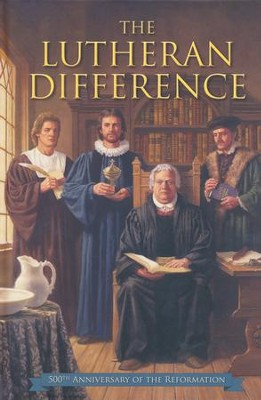 The Lutheran Difference, Reformation Anniversary Edition  -     By: Robert C. Baker