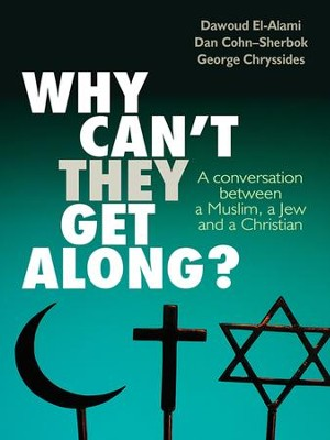 Why Can't They Get Along?: A conversation between a Muslim, a Jew and a Christian - eBook  -     By: George D. Chryssides, Dawoud El-Alami, Dan Coh-Sherbok