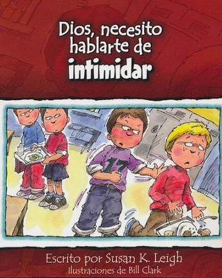Dios, Necesito Hablarte de Intimidar  (God, I Need to Talk to You about Bullying)  -     By: Susan K. Leigh