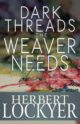 Dark Threads the Weaver Needs: The Problem of Human Suffering - eBook  -     By: Herbert Lockyer