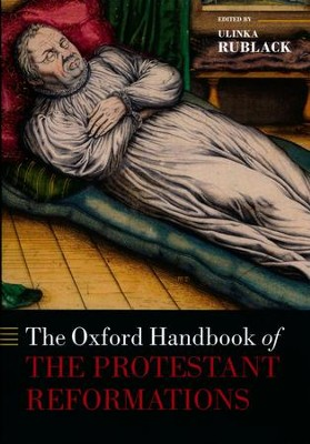 The Oxford Handbook of the Protestant Reformations  -     By: Ulinka Rublack