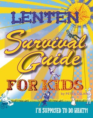 Lenten Survival Guide for Kids: I am supposed to do what?! - eBook  -     By: Peter Celano