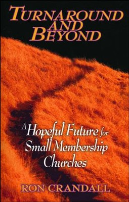 Turnaround and Beyond: A Hopeful Future for Small Membership  Churches  -     By: Ron Crandall