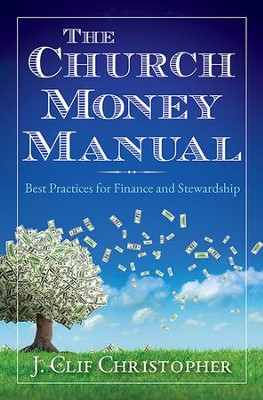 The Church Money Manual: Best Practices for Finance and Stewardship - eBook  -     By: J. Clif Christopher