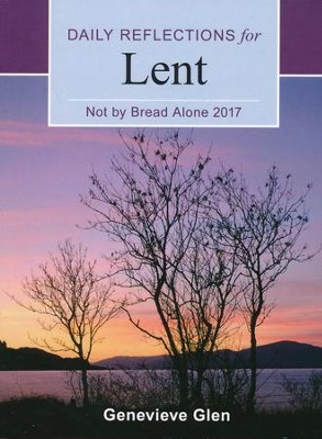 Not By Bread Alone: Daily Reflections for Lent 2017  -     By: Genevieve Glen
