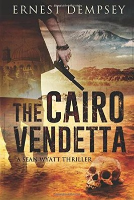 The Cairo Vendetta: A Sean Wyatt Thriller  -     By: Ernest Dempsey