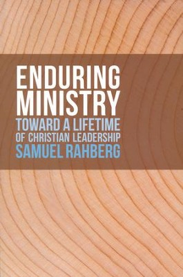 Enduring Ministry: Toward a Lifetime of Christian Leadership  -     By: Samuel D. Rahberg