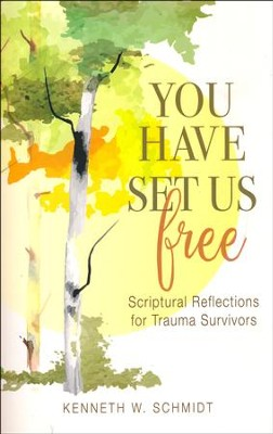 You Have Set Us Free: Scriptural Reflections for Trauma Survivors  -     By: Kenneth W. Schmidt