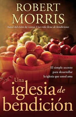 Una iglesia de bendicion: El simple secreto para desarrollar la iglesia que usted ama - eBook  -     By: Robert Morris