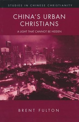 China's Urban Christians: A Light That Cannot Be Hidden  -     By: Brent Fulton