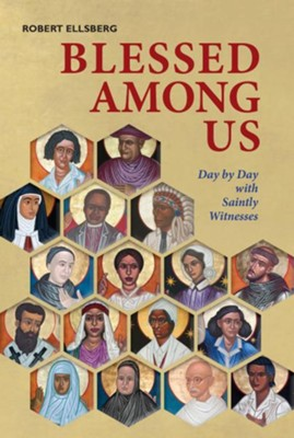 Blessed Among Us: Day by Day with Saintly Witnesses   -     By: Robert Ellsberg