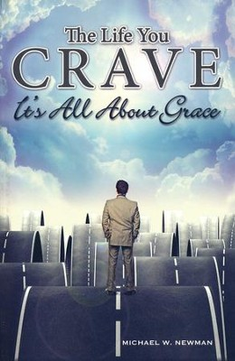 The Life You Crave: It's All About Grace  -     By: Michael Newman
