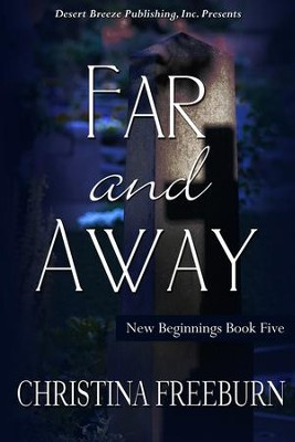 New Beginnings Book Five: Far and Away - eBook  -     By: Christina Freeburn
