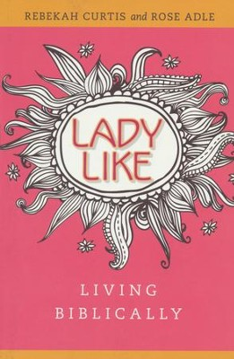 LadyLike: Living Biblically  -     By: Rebekah Curtis, Rose Adle