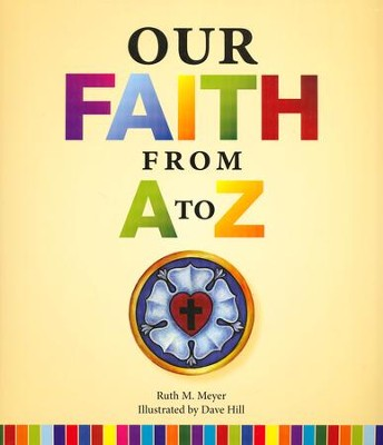 Our Faith from A to Z  -     By: Ruth Meyer