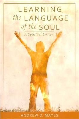 Learning the Language of the Soul: A Spiritual Lexicon  -     By: Andrew D. Mayes
