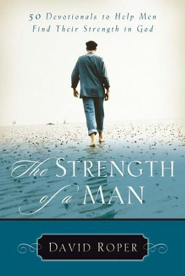 The Strength of a Man: 50 Devotionals to Help Men Find Their Strength in God - eBook  -     By: David Roper