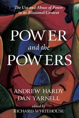 Power and the Powers: The Use and Abuse of Power in its Missional Context  -     By: Andrew Hardy, Richard Whitehouse, Dan Yarnell