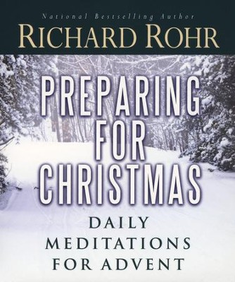 Preparing for Christmas: Daily Meditations for Advent   -     By: Richard Rohr
