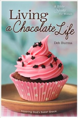 Living a Chocolate Life: A Bible Study for Women    -     By: Debra Burma