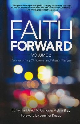 Faith Forward Volume 2: Re-Imagining Children and Youth Ministry  -     By: Dave M. Csinos