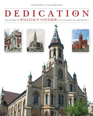 Dedication: The Work of William P. Ginther Ecclesiastical Architect - eBook  -     By: Anthony J. Valleriano