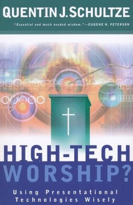 High-Tech Worship?  -     By: Quentin J. Schultze