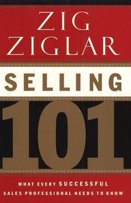 Selling 101:  What Every Successful Sales Professional Needs to Know  -     By: Zig Ziglar