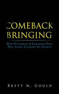 Comeback Bringing: How To Launch A Comeback That Will Leave A Legacy Of Impact! - eBook  -     By: Brett W. Gould