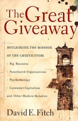 The Great Giveaway: Reclaiming the Mission of the Church  -     By: David Fitch
