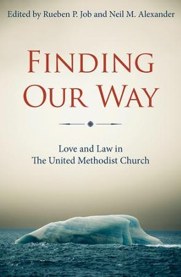 Finding Our Way: Love and Law in The United Methodist Church - eBook  -     By: Rueben P. Job, Neil M. Alexander, Gregory V. Palmer