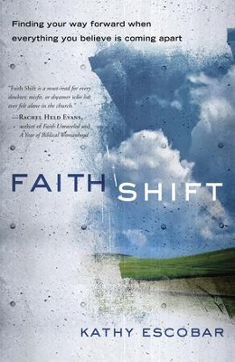 Faith Shift: Finding Your Way Forward When Everything You Believe Is Coming Apart - eBook  -     By: Kathy Escobar