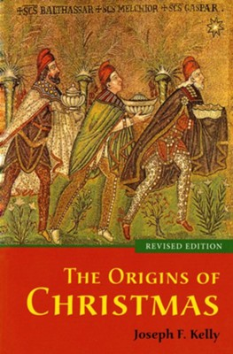 The Origins of Christmas, Revised Edition   -     By: Joseph F. Kelly