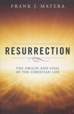 Resurrection: The Origin and Goal of the Christian Life  -     By: Frank J. Matera
