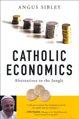 Catholic Economics: Alternatives to the Jungle  -     By: Angus Sibley