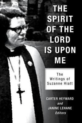 The Spirit of the Lord Is Upon Me: The Writings of Suzanne Hiatt - eBook  -     Edited By: Carter Heyward(Ed.), Janine Lehane(Ed.)     By: Carter Heyward(Ed.) & Janine Lehane(Ed.)