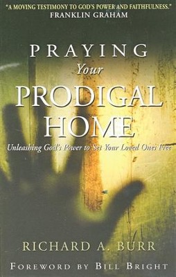 Praying Your Prodigal Home: Unleashing God's Power to Set Your Loved Ones Free / New edition - eBook  -     By: Richard A. Burr