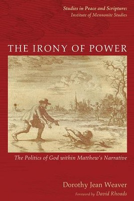 The Irony of Power: The Politics of God within Matthew's Narrative  -     By: Dorothy Jean Weaver