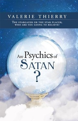 Are Psychics of Satan?: The stargazer or the star placer, who are you going to believe? - eBook  -     By: Valerie Thierry