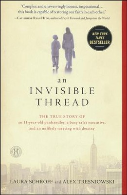 An Invisible Thread: The True Story of an 11-Year-Old Panhandler, a Busy Sales Executive, and an Unlikely Meeting with Destiny  -     By: Laura Schroff